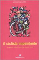 copertina Il ciclista impenitente : divagazioni a ruota libera di un passista felice