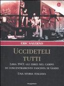 copertina Uccideteli tutti : Libia 1943 : gli ebrei nel campo di concentramento fascista di Giado : una storia italiana