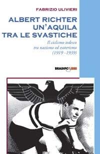 copertina Albert Richter : un'aquila tra le svastiche : il ciclismo tedesco fra nazismo ed esoterismo, 1919-1939
