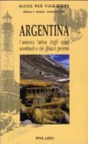 copertina Argentina : l'america latina degli spazi sconfinati e dei ghiacci perenni
