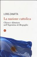 copertina La nazione cattolica : chiesa e dittatura nell'Argentina di Bergoglio