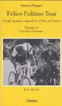 copertina Felice l'ultimo tour : trionfi, lacrime e classifiche al tour de France