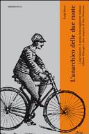 copertina L'anarchico delle due ruote : Luigi Masetti: il primo cicloviaggiatore italiano : Milano-Chicago e altre imprese di fine Ottocento