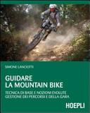 copertina Guidare la mountain bike : tecnica di base e nozioni evolute, gestione dei percorsi e della gara