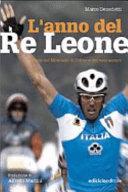 copertina L'anno del Re Leone : storia del Mondiale di Zolder e dei suoi uomini