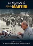 copertina La leggenda di Alfredo Martini : da 90 anni in sella, da Bartali, Coppi e Magni a CT della Nazionale