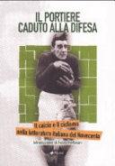 copertina Il portiere caduto alla difesa : il calcio e il ciclismo nelle letteratura italiana del Novecento