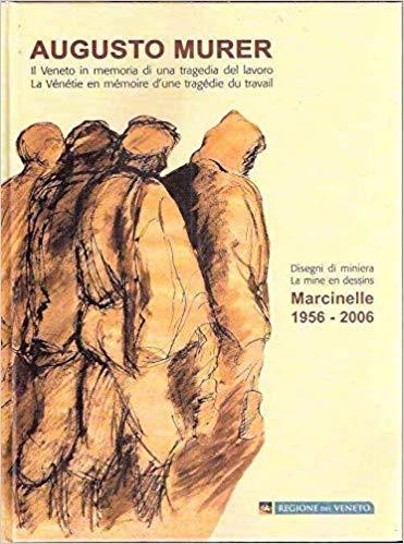 copertina Augusto Murer : disegni di miniera : il Veneto in memoria di una tragedia del lavoro = Augusto Murer : la mine en dessins : la Vénétie en mémoire d'u
