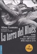 copertina La terra del blues : Delta del Mississippi : viaggio all'origine della musica nera