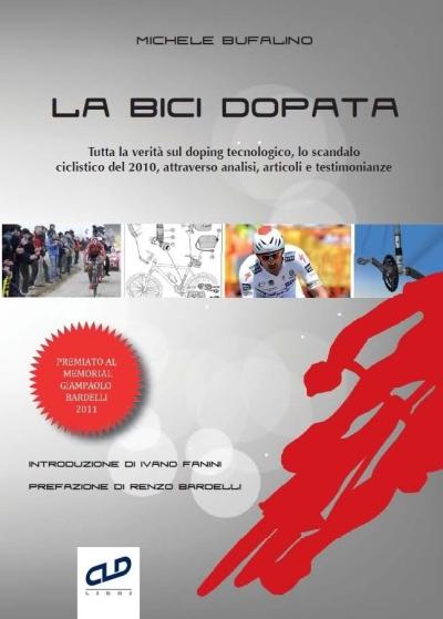copertina La bici dopata : tutta la verità sul doping tecnologico, lo scandalo ciclistico del 2010, attraverso analisi, articoli e testimonianze