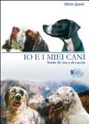 copertina Io e i miei cani : storie di vita e di caccia