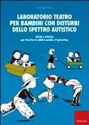 copertina Laboratorio teatro per bambini con disturbi dello spettro autistico : giochi e attività per favorire le abilità sociali e l'autostima